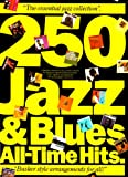 250 Jazz & Blues All-time Hits / A Bumper Collection of Jazz & Blues Classics for Amateur or Professional Musicians Clear Top Line Arrangements with Cord Symbols and Lyrics