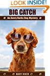 Big Catch: An Avery Barks Dog Mystery...