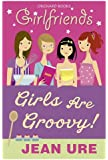Girlfriends: Girls Are Groovy!