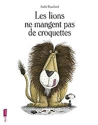 Les lions ne mangent pas de croquettes par Andr� Bouchard