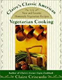 img - for Claire's Classic American Vegetarian Cooking: 225 New and Favorite Homestyle Vegetarian Recipes by Criscuolo, Claire (June 1, 1999) Mass Market Paperback book / textbook / text book