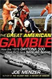 img - for By Joe Menzer The Great American Gamble: How the 1979 Daytona 500 Gave Birth to a NASCAR Nation (1st Frist Edition) [Hardcover] book / textbook / text book