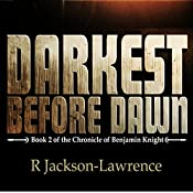 Darkest Before Dawn: The Chronicle of Benjamin Knight, Book 2 | R. Jackson-Lawrence