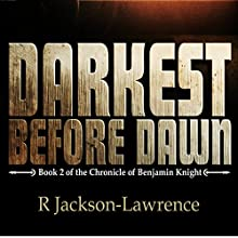 Darkest Before Dawn: The Chronicle of Benjamin Knight, Book 2 (       UNABRIDGED) by R. Jackson-Lawrence Narrated by Michael Ferraiuolo