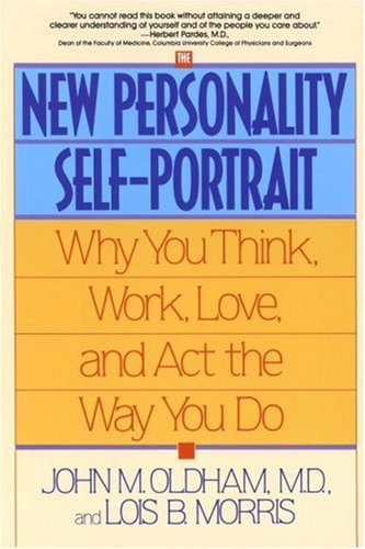 The New Personality Self-Portrait: Why You Think, Work, Love and Act the Way You Do, John M. Oldham, Lois B. Morris