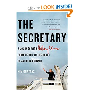 The Secretary: A Journey with Hillary Clinton from Beirut to the Heart of American Power by Kim Ghattas