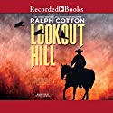 Lookout Hill: Ralph Cotton Western Series, Book 27 Audiobook by Ralph Cotton Narrated by George Guidall