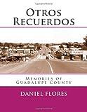 Otros Recuerdos: Memories of Guadalupe County