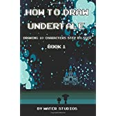 How to Draw Undertale: Drawing 10 Characters Step by Step Book 1: Learn to Draw Asriel, Doggo, Mettaton Ex and Other Cartoon Drawings