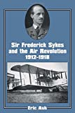 img - for Sir Frederick Sykes and the Air Revolution 1912-1918 (Studies in Air Power) book / textbook / text book