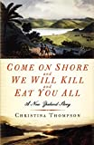 img - for Come On Shore and We Will Kill and Eat You All: A New Zealand Story book / textbook / text book