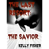 The Last Resort: The Savior (The Last Resort Series #1)by Kelly Fisher