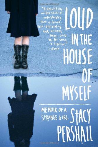 Loud in the House of Myself: Memoir of a Strange Girl
