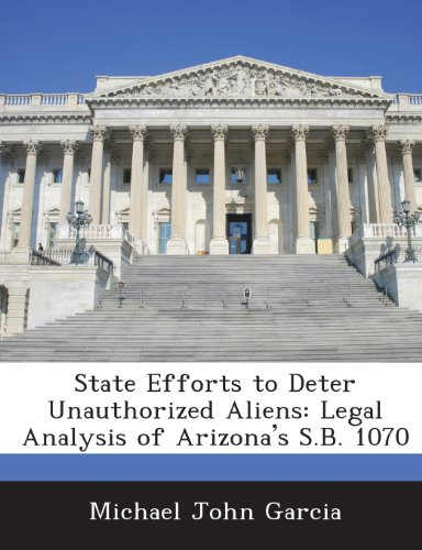 State Efforts to Deter Unauthorized Aliens: Legal Analysis of Arizona's S.B. 1070 PDF