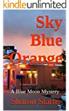 Sky Blue Orange (Blue Moon Mysteries Book 1)