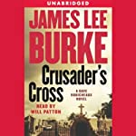 Crusader's Cross: A Dave Robicheaux Novel (       UNABRIDGED) by James Lee Burke Narrated by Will Patton