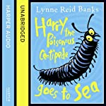 Harry the Poisonous Centipede Goes to Sea | Lynne Reid Banks