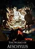img - for The Complete Works of Aeschylus: Prometheus Bound, Agamemnon, Choephorae, The Eumenides, The Persians, The Seven Against Thebes, And The Suppliants (7 Tragedies With Active Table of Contents) book / textbook / text book