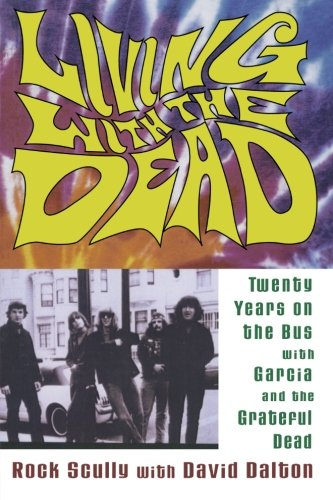 Rock Scully Living With the Dead: Twenty Years on the Bus With Garcia and the Dead