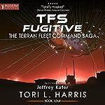 TFS Fugitive: The Terran Fleet Command Saga, Book 4   Tori L. Harris