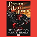 Dream a Little Dream Audiobook by Piers Anthony, Julie Brady Narrated by Suzy Harbulak