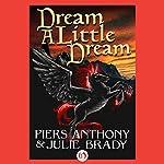 Dream a Little Dream | Piers Anthony,Julie Brady