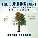 The Turning Point: Creating Resilience in a Time of Extremes | Gregg Braden