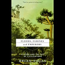 Floods, Famines, and Emperors: El Nino and the Fate of Civilization (       UNABRIDGED) by Brian Fagan Narrated by John Haag