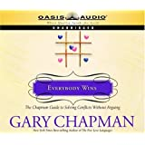 Everybody Wins: The Chapman Guide to Solving Conflicts without Arguing (Marriage Savers)