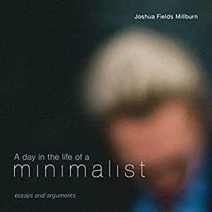 A Day in the Life of a Minimalist | [Joshua Fields Millburn]