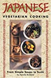 Japanese Vegetarian Cooking: From Simple Soups to Sushi