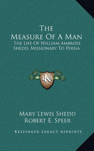 The Measure of a Man: The Life of William Ambrose Shedd, Missionary to Persia