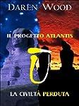 Il Progetto Atlantis + La Civilt� Per...