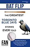 img - for Bat Flip: The Greatest Toronto Blue Jays Stories Ever Told book / textbook / text book