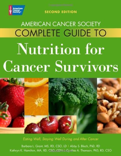 American Cancer Society Complete Guide To Nutrition For Cancer Survivors: Eating Well, Staying Well During And After Cancer [Paperback] [2010] (Author) Abby S. Bloch Phd Rd, Barbara Grant Ms Rd Cso Ld, Kathryn K. Hamilton Ma Rd Cdn Cso, Cynthia A. Thomson