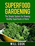 Superfood Gardening Guidebook: The Gardening Book for Healthy Families Who Want To Grow Superfooods From Home (Gardening Guidebooks 9)