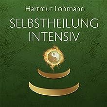 Selbstheilung intensiv Hörbuch von Hartmut Lohmann Gesprochen von: Gido Steinert