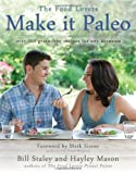 Make it Paleo: Over 200 Grain Free Recipes For Any Occasion Paperback By Staley, Bill; Mason, Hayley