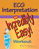 ECG Interpretation: An Incredibly Easy! Workout (Incredibly Easy! Series®) (0781783089) by Springhouse