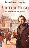 Victor Hugo : La révolte d'un géant