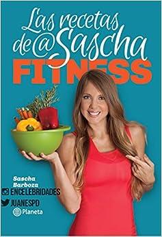 Las Recetas De @Sascha Fitness.: Sascha Fitness, Sascha Barboza