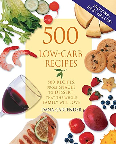 500 Low-Carb Recipes: 500 Recipes, from Snacks to Dessert, That the Whole Family Will Love, Carpender, Dana