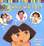 What Will I Be?: Dora's Book About Jobs (Dora the Explorer (Simon & Schuster Board Books))