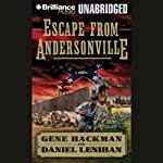Escape from Andersonville: A Novel of the Civil War | Gene Hackman,Daniel Lenihan