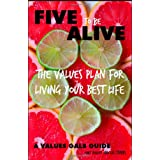 Five to Be Alive: The Values Plan for Living Your Best Life ~ Liz Stubbs