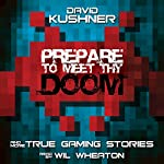 Prepare to Meet Thy Doom: And More True Gaming Stories | David Kushner