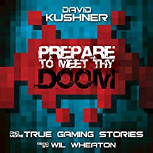 Prepare to Meet Thy Doom: And More True Gaming Stories (       UNABRIDGED) by David Kushner Narrated by Wil Wheaton