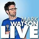 Mark Watson Live  by Mark Watson Narrated by Mark Watson