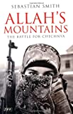 Allahs Mountains: The Battle for Chechnya, New Edition