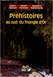 Prhistoires au sud du Triangle d'Or